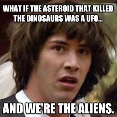 what if the asteroid that killed the dinosaurs was a ufo